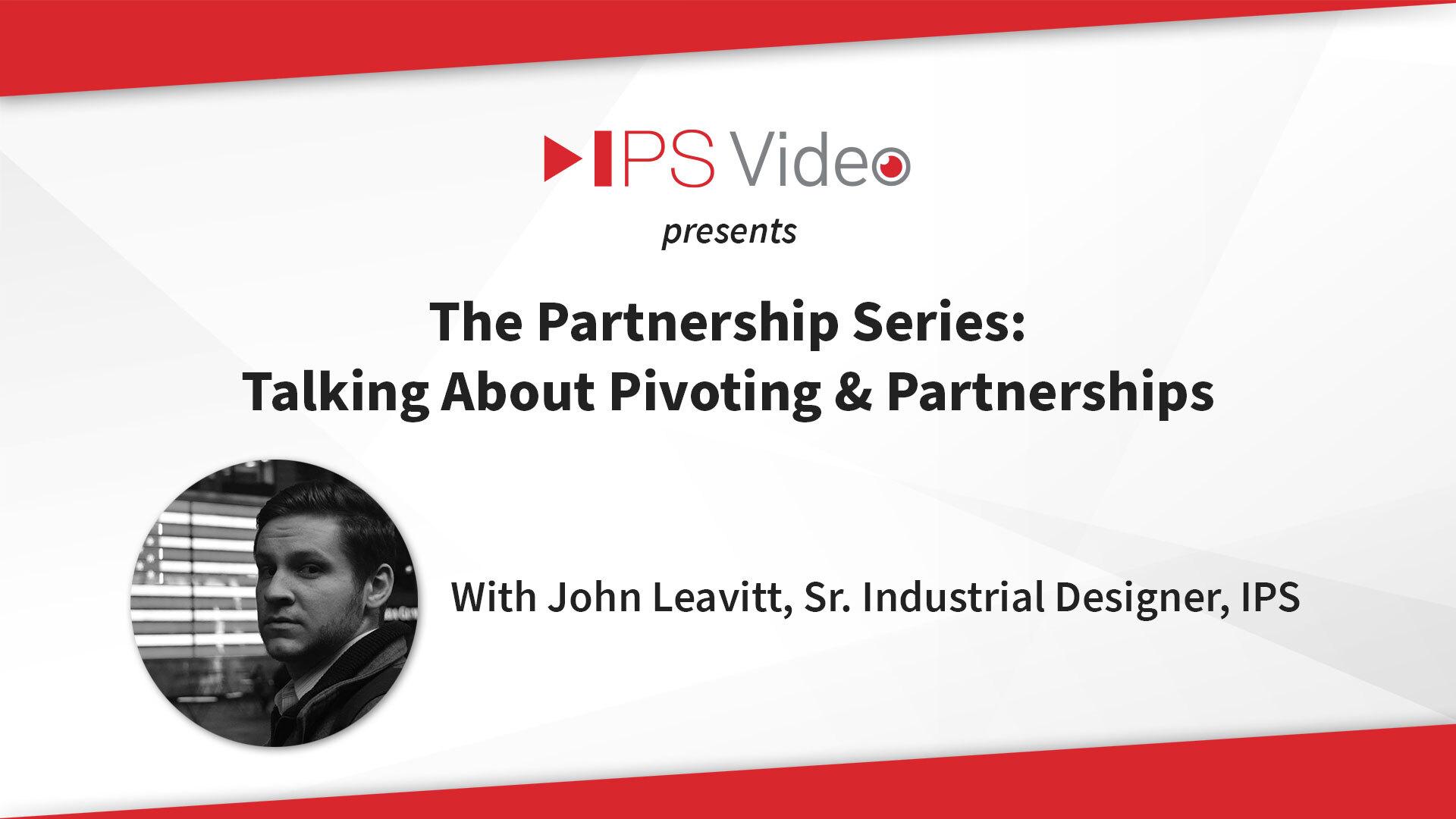 Product Design Partners with John Leavitt, IPS Sr. Industrial Designer