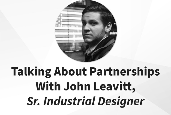 Product Design Partners with John Leavitt, IPS Sr. Industrial Designer